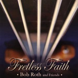Bob Roth and Friends – Fretless Faith